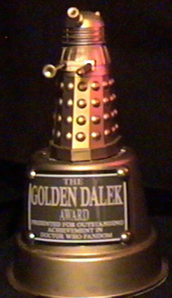 The Golden Dalek Award - Presented for outstanding acheivement in Doctor Who Fandom